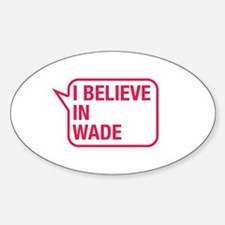 I Believe In Wade Decal
