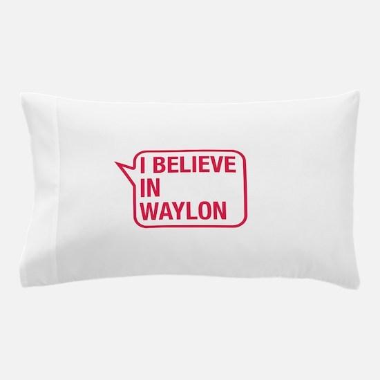 I Believe In Waylon Pillow Case