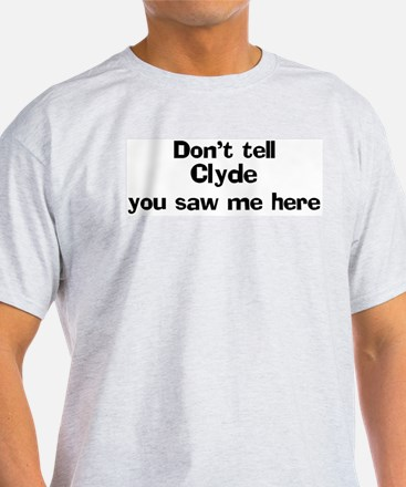 Don't tell Clyde Ash Grey T-Shirt