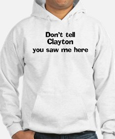Don't tell Clayton Hoodie