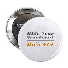 "Hide Your Grandmas, He's 40 2.25"" Button"