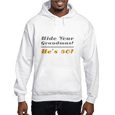 Hide Your Grandmas, He's 50 Hoodie