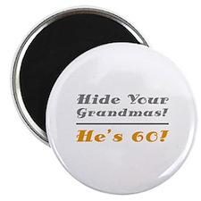 "Hide Your Grandmas, He's 60 2.25"" Magnet (10 pack)"