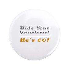 "Hide Your Grandmas, He's 60 3.5"" Button"