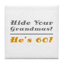 Hide Your Grandmas, He's 60 Tile Coaster