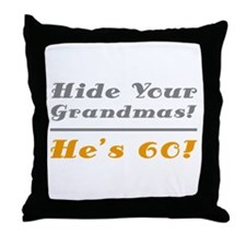 Hide Your Grandmas, He's 60 Throw Pillow