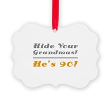 Hide Your Grandmas, He's 90 Picture Ornament