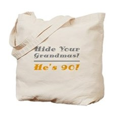Hide Your Grandmas, He's 90 Tote Bag