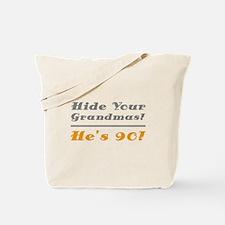 Hide Your Grandmas, He's 90 Tote Bag
