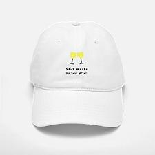 Save water drink wine Baseball Baseball Cap