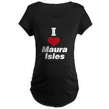 I Heart Maura Isles 2 Maternity T-Shirt