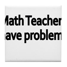 MATH TEACHERS HAVE PROBLEMS 2 Tile Coaster