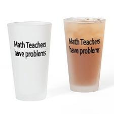 MATH TEACHERS HAVE PROBLEMS 2 Drinking Glass