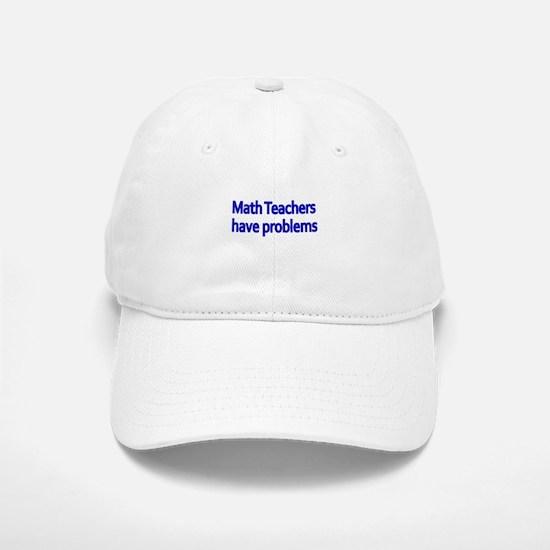 MATH TEACHERS HAVE PROBLEMS Baseball Baseball Baseball Cap