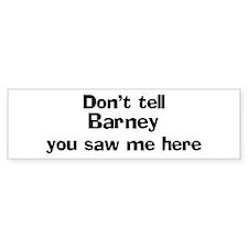 Don't tell Barney Bumper Bumper Sticker