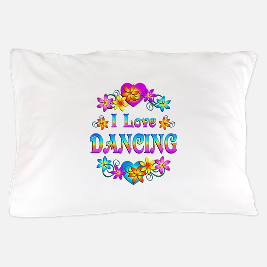 I Love Dancing Pillow Case