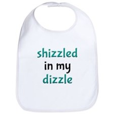 Shizzled in my Dizzle Bib