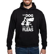 My Dog Has Fleas 13 Hoodie