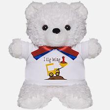 I Dig Being 1 Teddy Bear