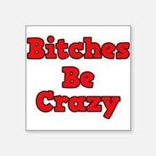 Bitches Be Crazy Sticker