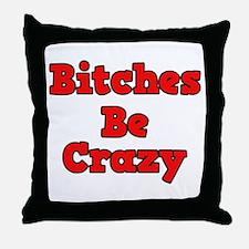 Bitches Be Crazy Throw Pillow