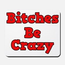 Bitches Be Crazy Mousepad