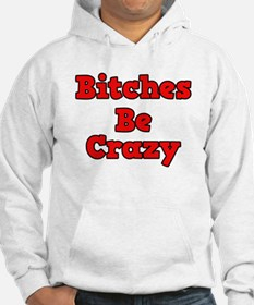 Bitches Be Crazy Hoodie