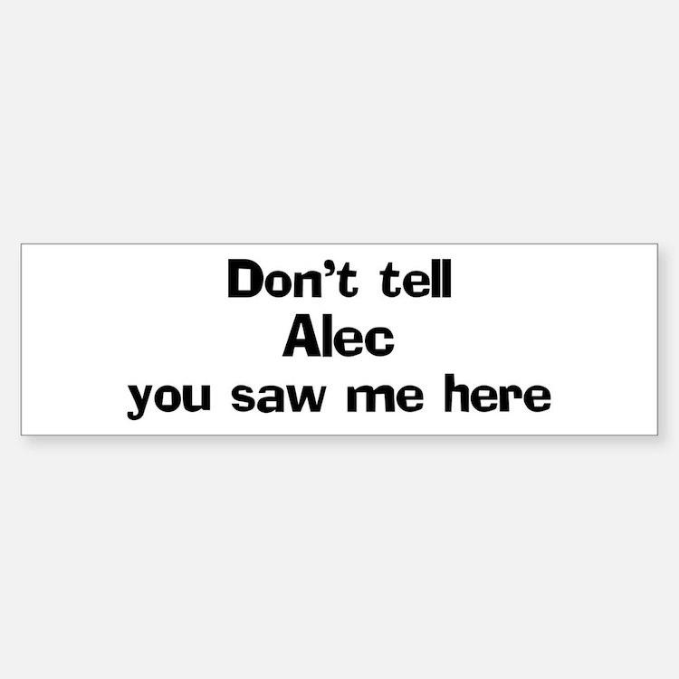 Don't tell Alec Bumper Bumper Bumper Sticker