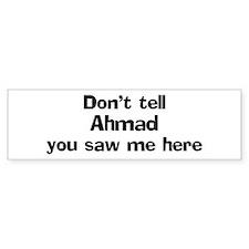 Don't tell Ahmad Bumper Bumper Sticker