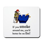 You'd Better Be On Fire Mousepad