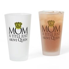 MOM - A title just above queen Drinking Glass