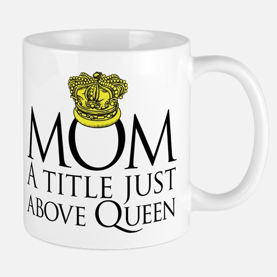 MOM - A title just above queen Mug