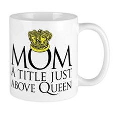 MOM - A title just above queen Small Mug
