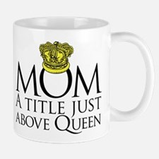 MOM - A title just above queen Small Mugs