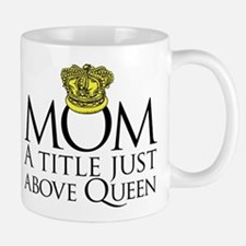 MOM - A title just above queen Small Small Mug