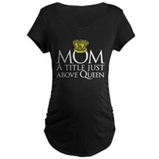 MOM - A title just above queen T-Shirt