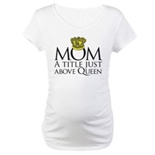 MOM - A title just above queen Shirt