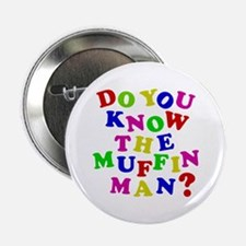 "Do you now the Muffin Man? 2.25"" Button"
