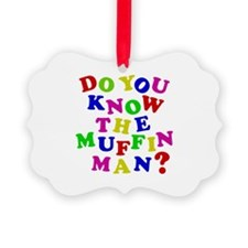 Do you now the Muffin Man? Ornament