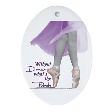 Without Dance what's the Poin Oval Ornament
