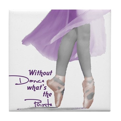 Without Dance what's the Poin Tile Coaster