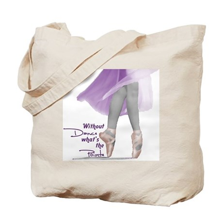 Without Dance what's the Poin Tote Bag