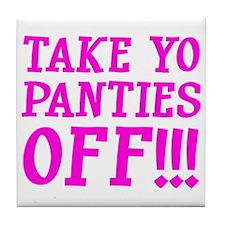 Take Yo Panties Off!!! Tile Coaster