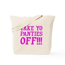 Take Yo Panties Off!!! Tote Bag
