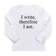 I write, therefore I am. Long Sleeve T-Shirt