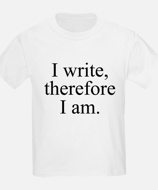 I write, therefore I am. T-Shirt