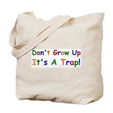 dont grow up Tote Bag