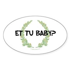 Et tu baby Oval Decal