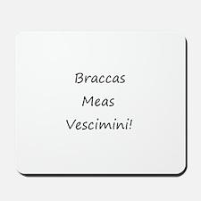 Braccas Meas Vescimini! Mousepad