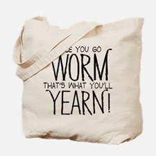 Worm Yearnin! Tote Bag